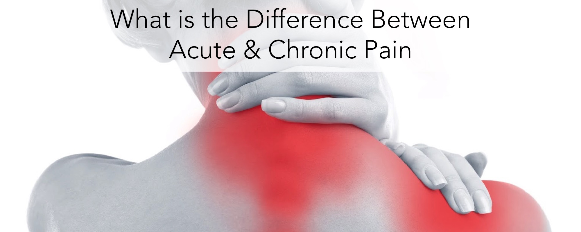 What is the Difference Between Acute and Chronic Pain?