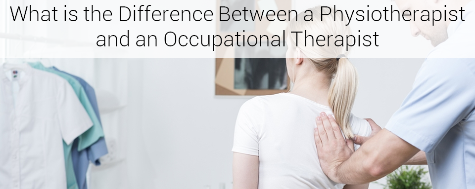 What is the Difference between a Physiotherapist and an Occupational Therapist?