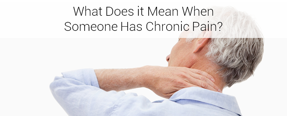 What Does it Mean When Someone has Chronic Pain?