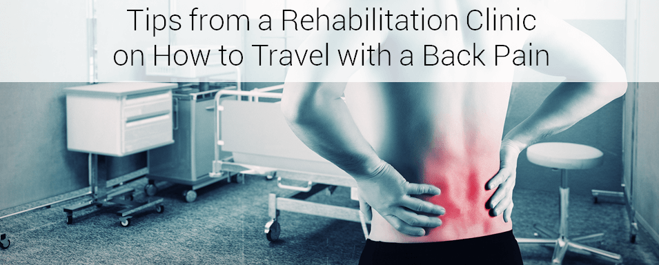 Tips from a Rehabilitation Clinic on How to Travel with a Back Pain