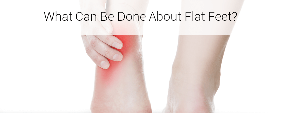 What Can Be Done About Flat Feet